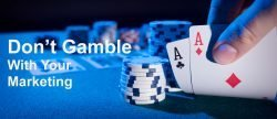 Don't Gamble With Your Marketing Bagwell Marketing